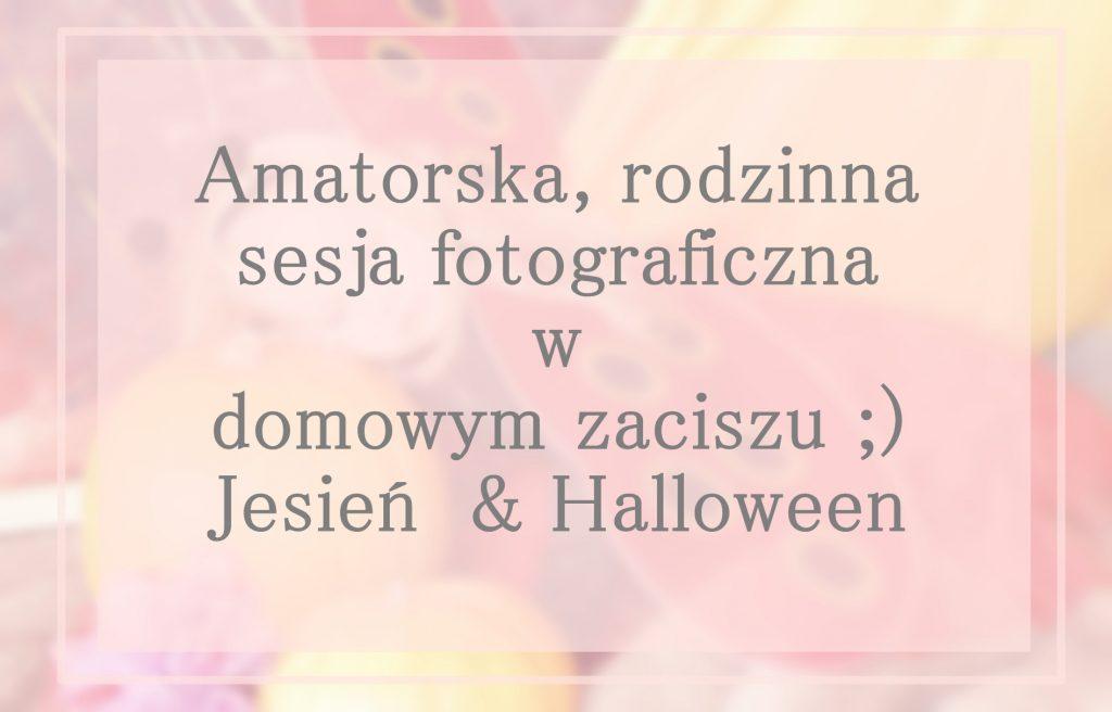 amatorska-rodzinna-sesja-fotograficzna-w-domowym-zaciszu-jesien-halloween
