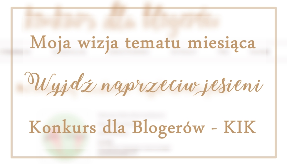 wyjdz-naprzeciw-jesieni-moja-wizja-tematu-miesiaca-konkurs-dla-blogerow-kik